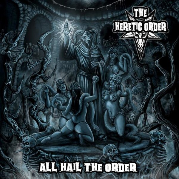 The Heretic Order - All Hail the ORder